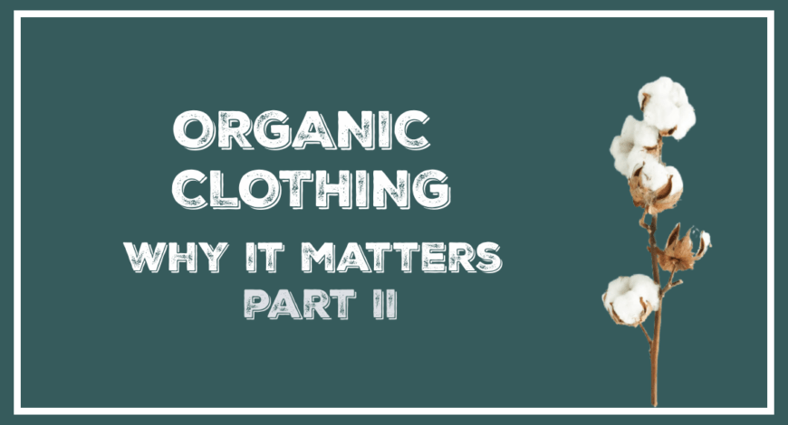 organic clothing why it matters part 2